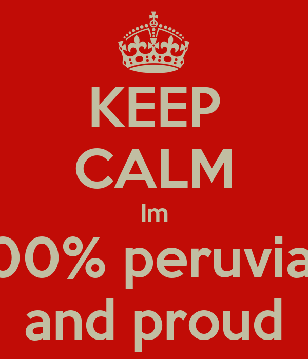 KEEP CALM Im 100% peruvian and proud