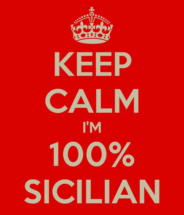KEEP CALM I'M 100% SICILIAN