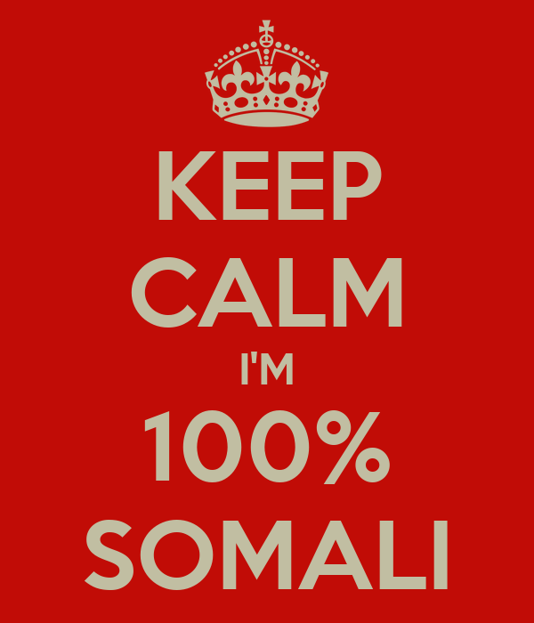 KEEP CALM I'M 100% SOMALI