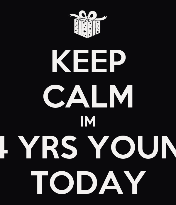 KEEP CALM IM 24 YRS YOUNG TODAY