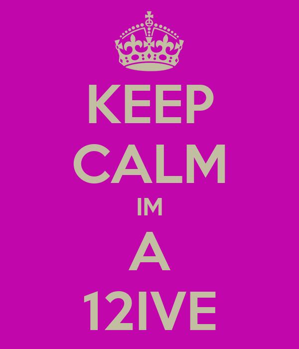KEEP CALM IM A 12IVE