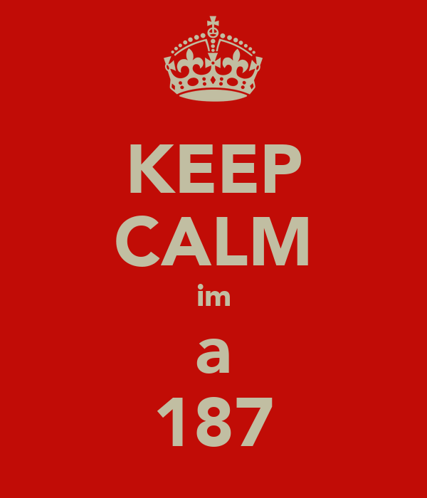 KEEP CALM im a 187
