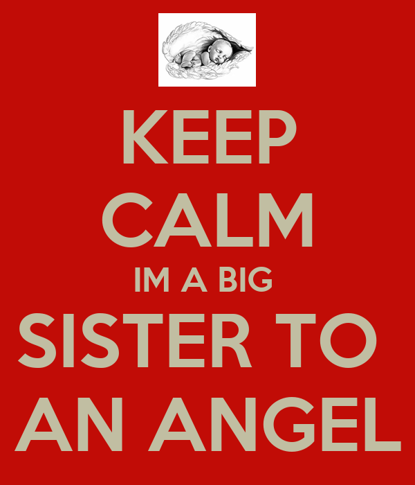 KEEP CALM IM A BIG  SISTER TO  AN ANGEL