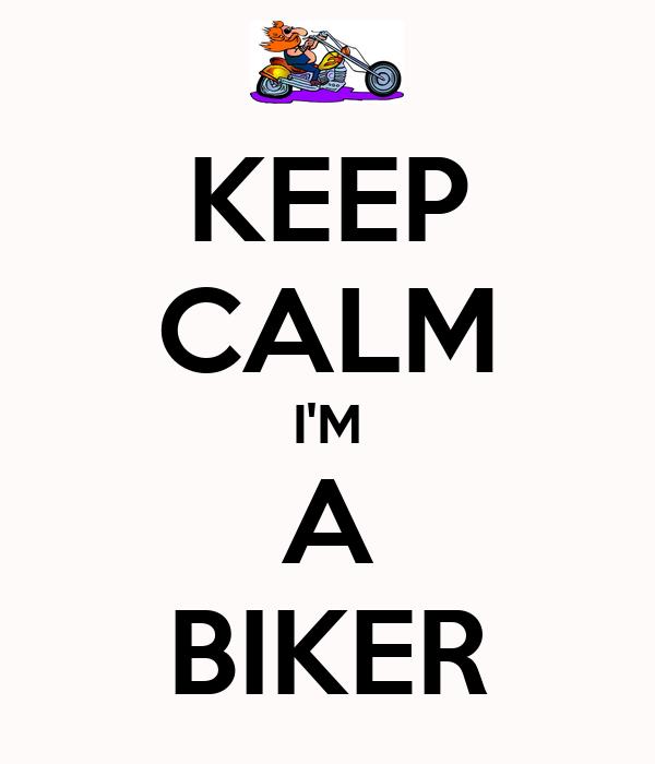 KEEP CALM I'M A BIKER