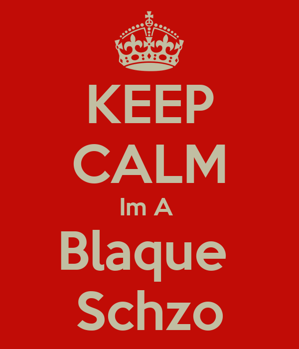 KEEP CALM Im A  Blaque  Schzo