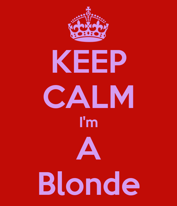 KEEP CALM I'm A Blonde