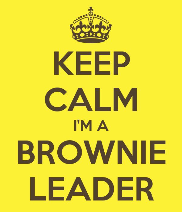 KEEP CALM I'M A BROWNIE LEADER
