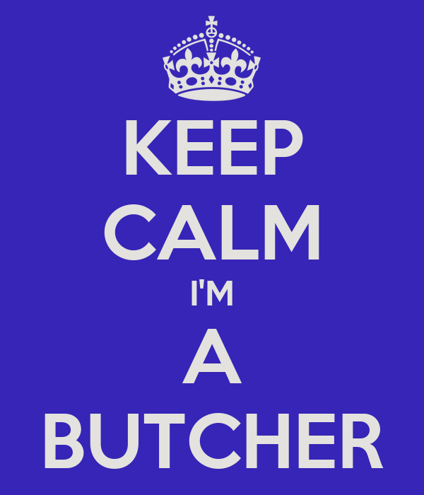 KEEP CALM I'M A BUTCHER