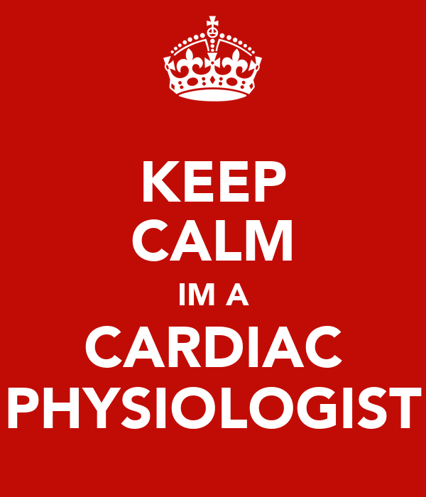 KEEP CALM IM A CARDIAC PHYSIOLOGIST