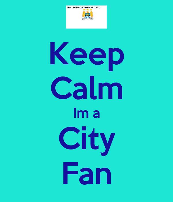 Keep Calm Im a City Fan