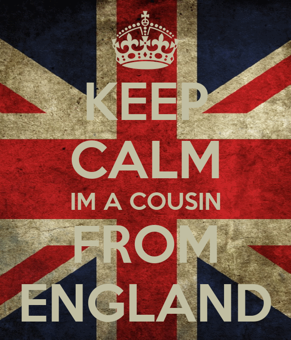 KEEP CALM IM A COUSIN FROM ENGLAND