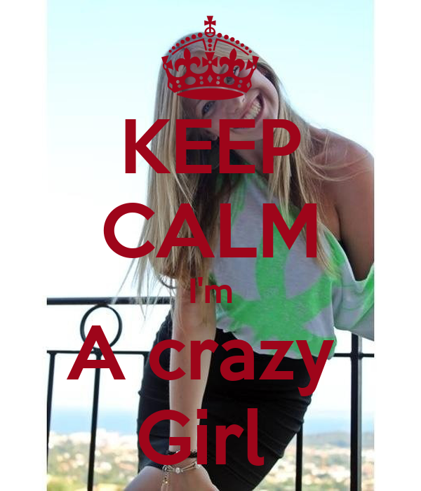 KEEP CALM I'm A crazy  Girl