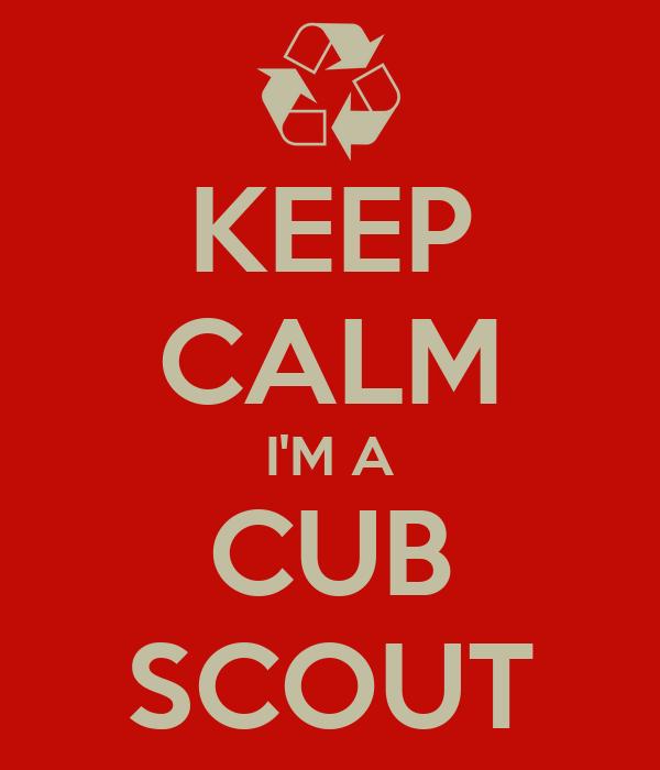 KEEP CALM I'M A CUB SCOUT