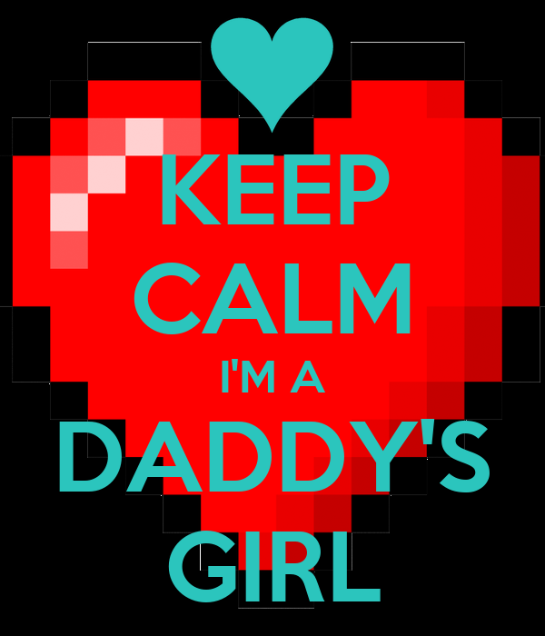KEEP CALM I'M A DADDY'S GIRL