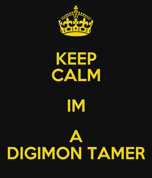 KEEP CALM IM A DIGIMON TAMER