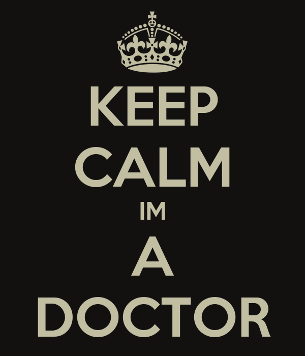 KEEP CALM IM A DOCTOR