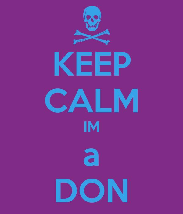 KEEP CALM IM a DON
