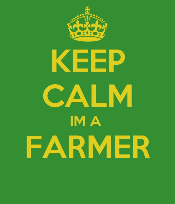 KEEP CALM IM A  FARMER