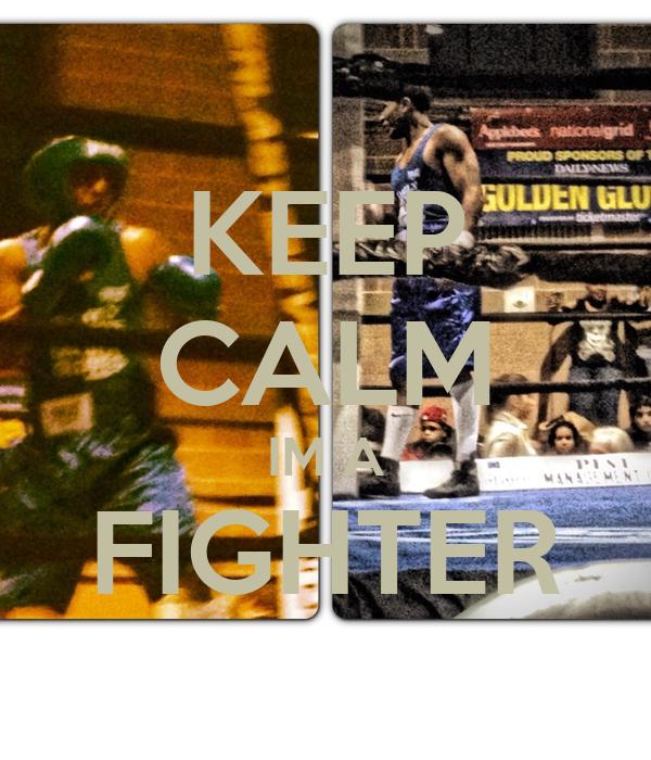 KEEP CALM IM A FIGHTER