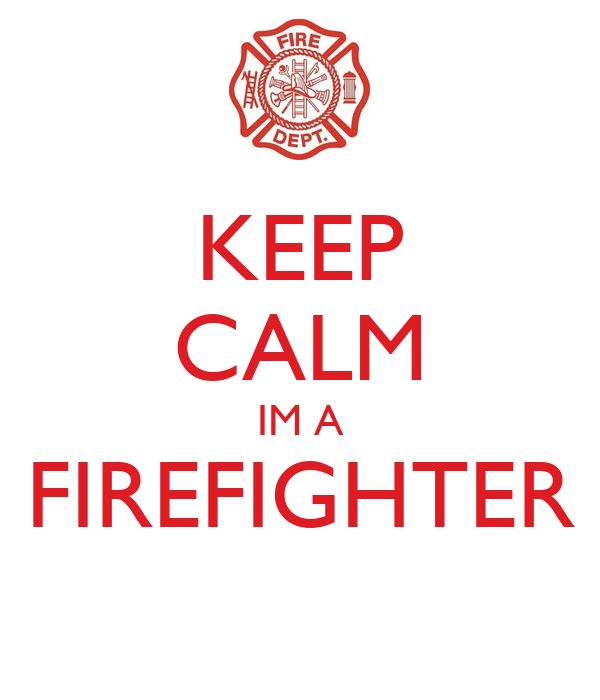 KEEP CALM IM A FIREFIGHTER