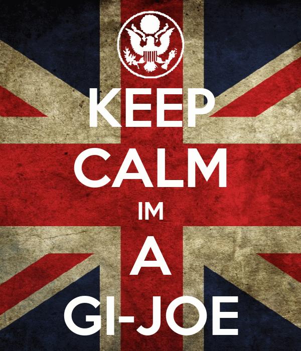 KEEP CALM IM A GI-JOE