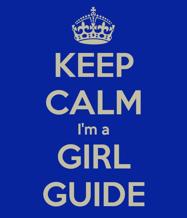 KEEP CALM I'm a GIRL GUIDE