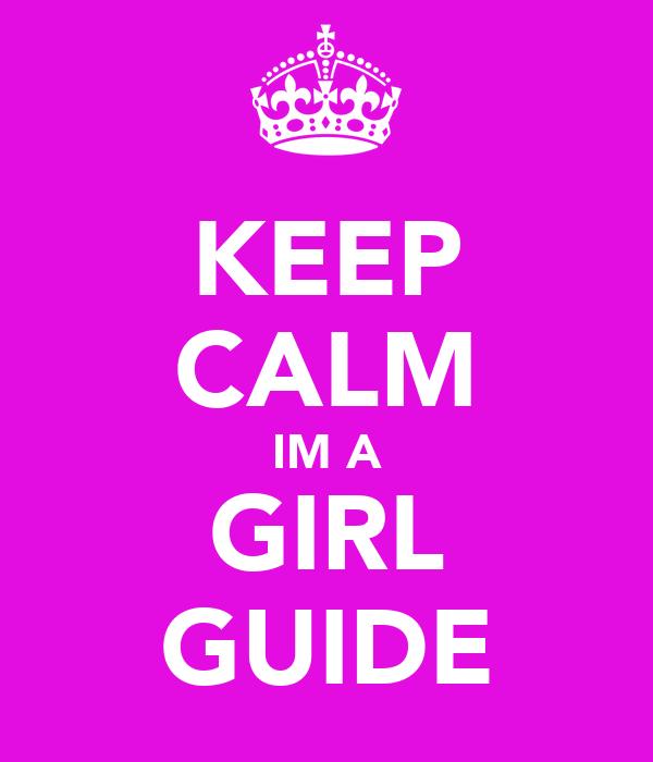 KEEP CALM IM A GIRL GUIDE