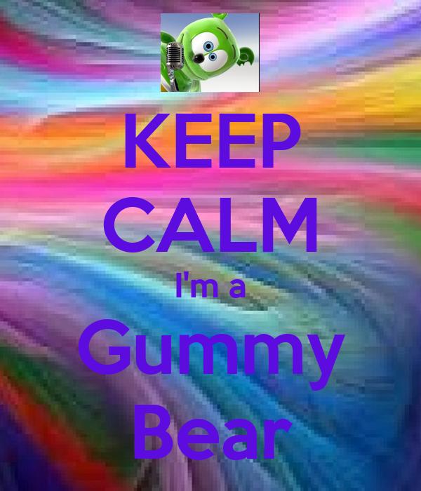 KEEP CALM I'm a Gummy Bear