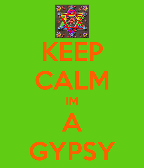 KEEP CALM IM A GYPSY