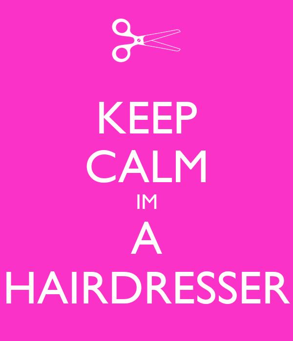 KEEP CALM IM A HAIRDRESSER