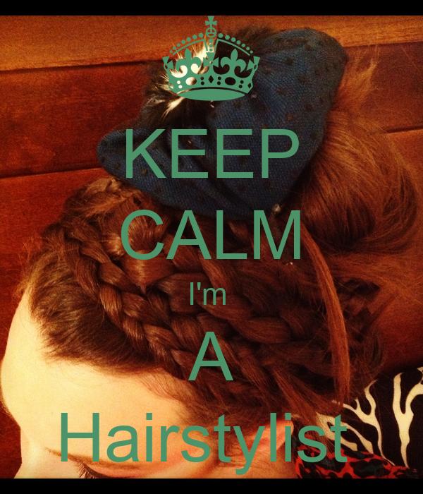 KEEP CALM I'm  A Hairstylist