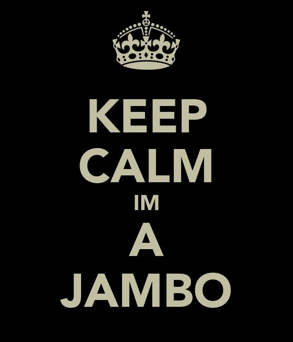 KEEP CALM IM A JAMBO