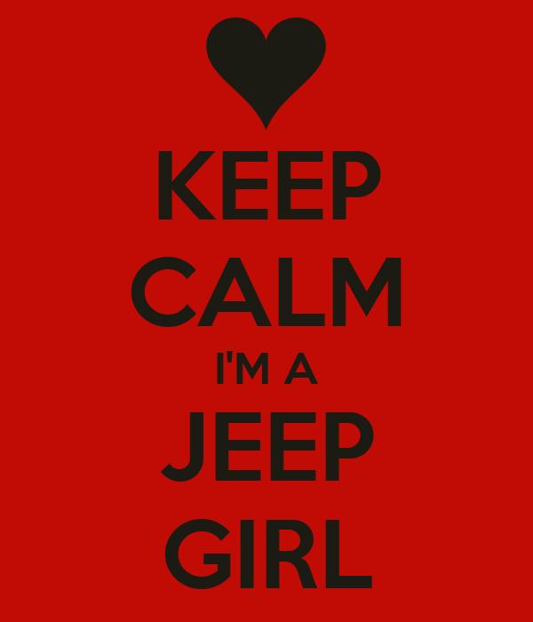 KEEP CALM I'M A JEEP GIRL