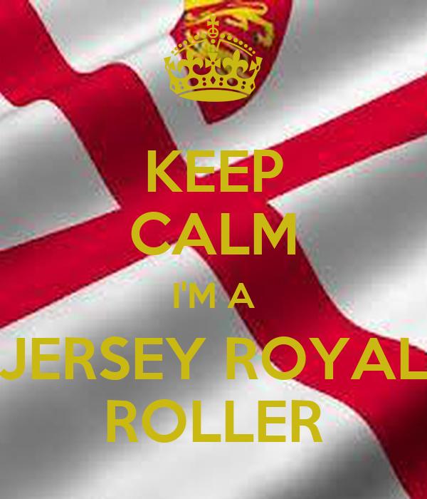 KEEP CALM I'M A JERSEY ROYAL ROLLER