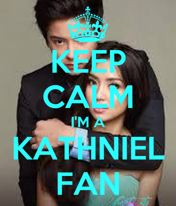 KEEP CALM I'M A KATHNIEL FAN