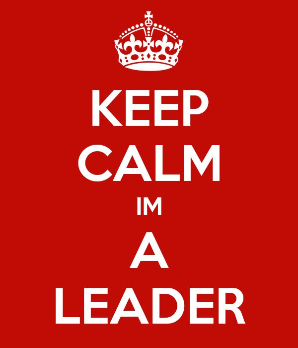 KEEP CALM IM A LEADER