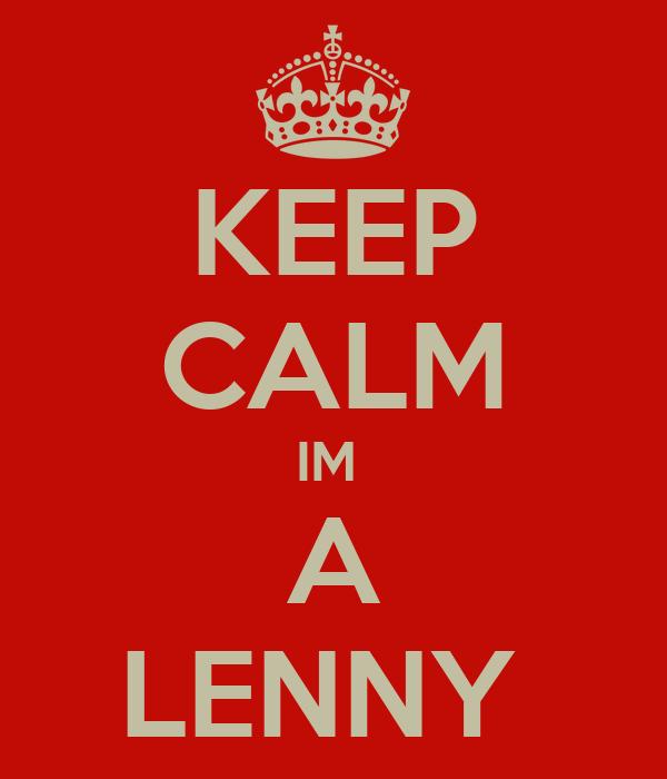 KEEP CALM IM  A LENNY