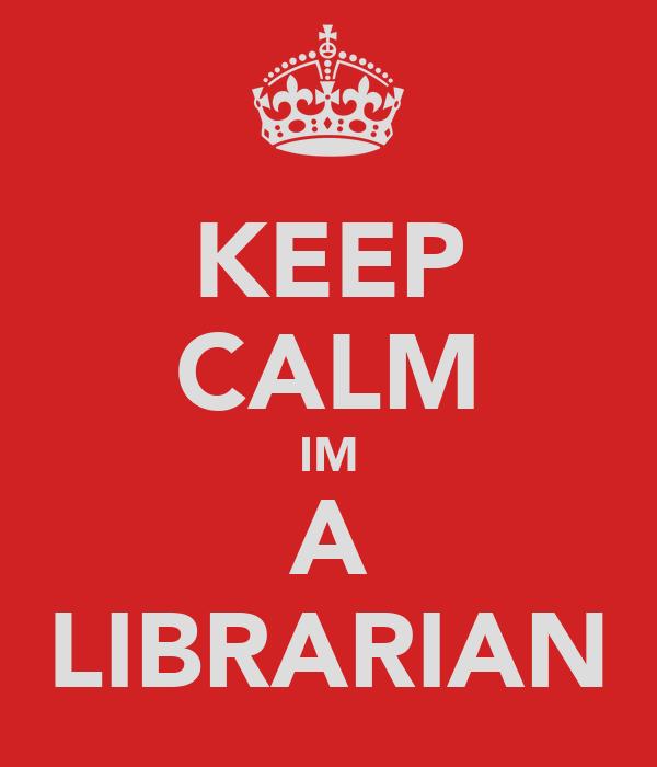 KEEP CALM IM A LIBRARIAN