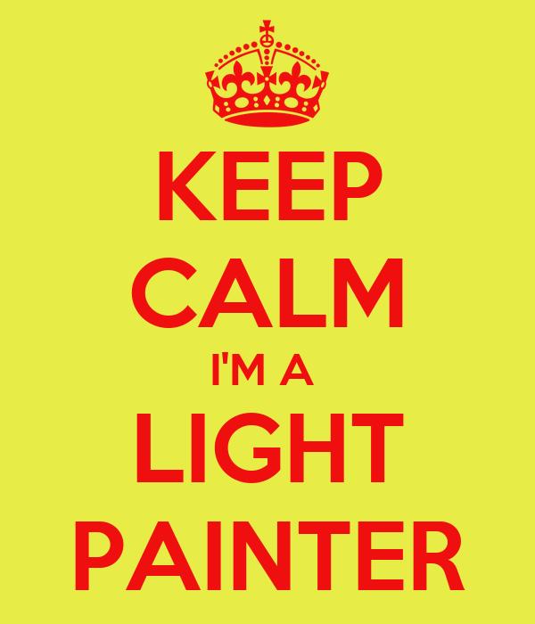 KEEP CALM I'M A  LIGHT PAINTER