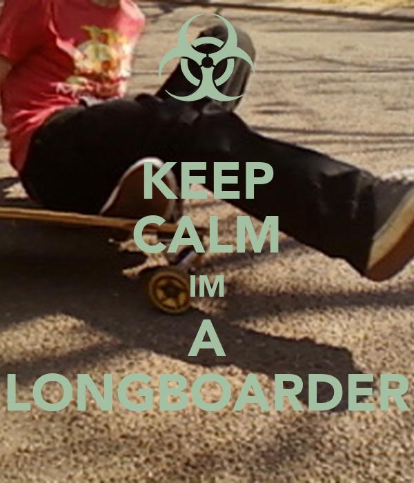 KEEP CALM IM A LONGBOARDER