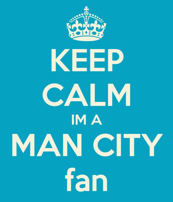 KEEP CALM IM A MAN CITY fan