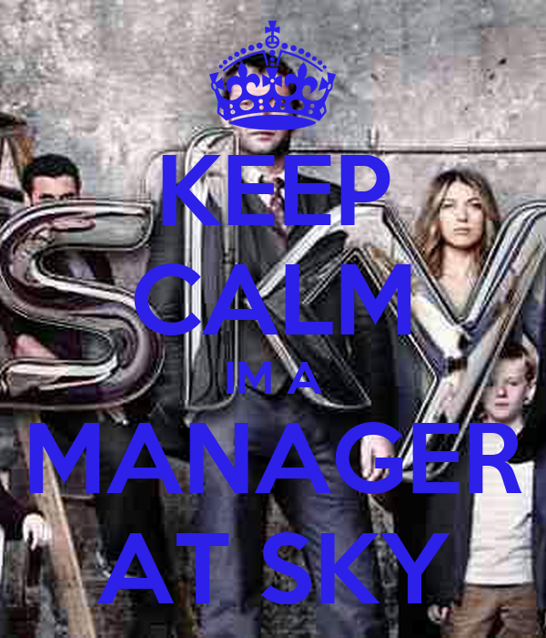 KEEP CALM IM A MANAGER AT SKY