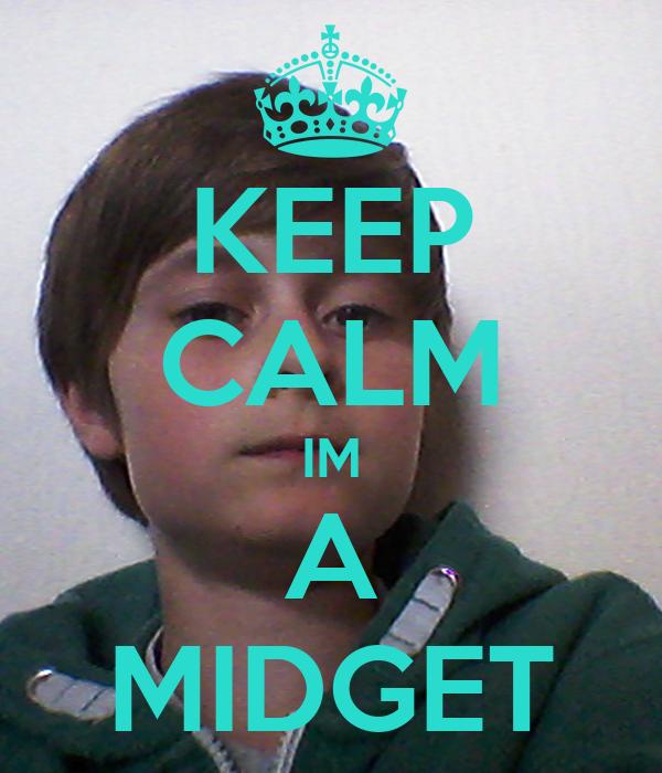 KEEP CALM IM A MIDGET