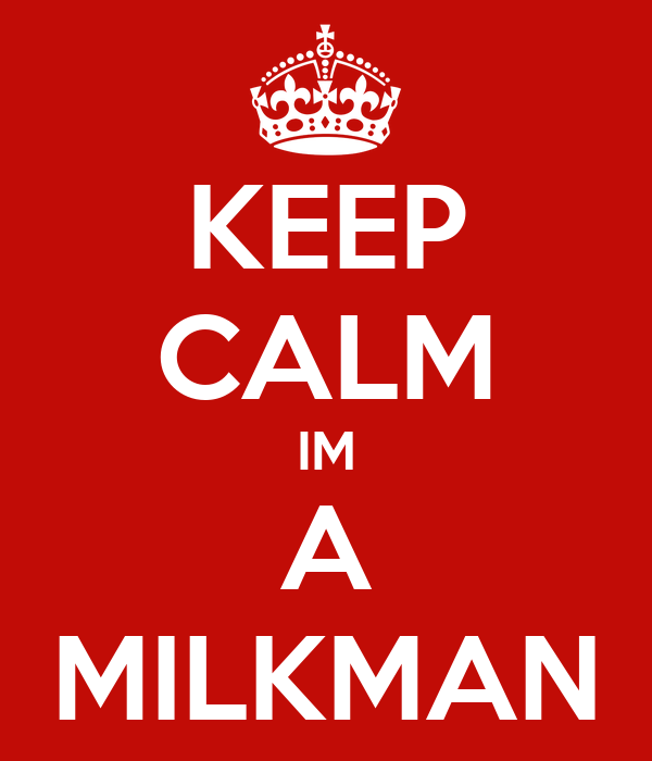 KEEP CALM IM A MILKMAN