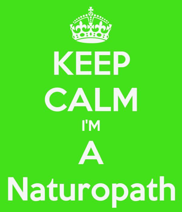KEEP CALM I'M A Naturopath
