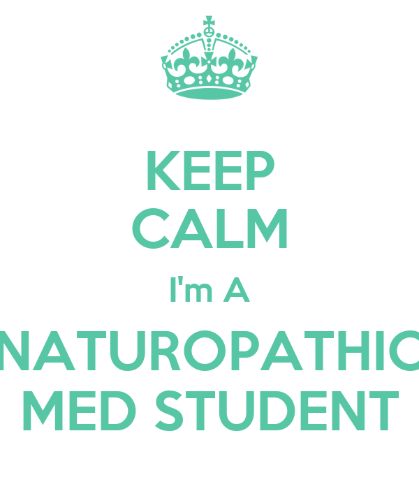 KEEP CALM I'm A NATUROPATHIC MED STUDENT