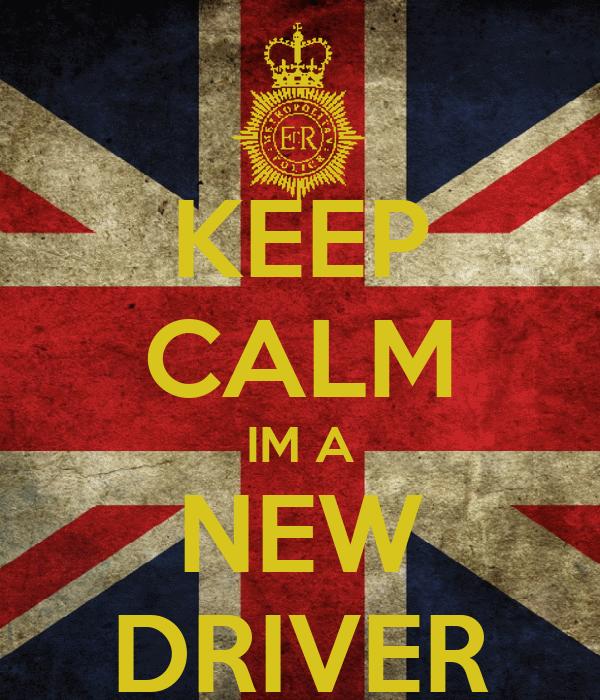 KEEP CALM IM A NEW DRIVER
