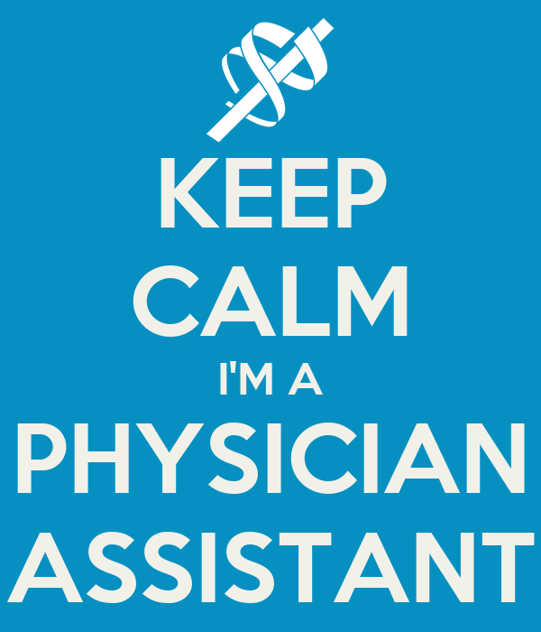 KEEP CALM I'M A PHYSICIAN ASSISTANT