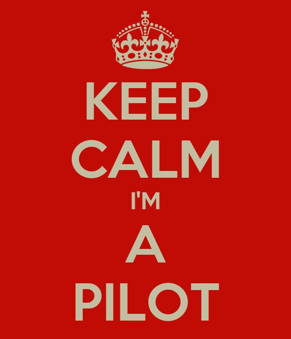 KEEP CALM I'M A PILOT