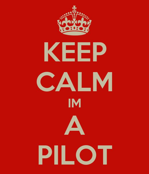 KEEP CALM IM A PILOT